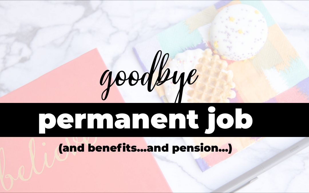 Goodbye permanent job, benefits, and pension