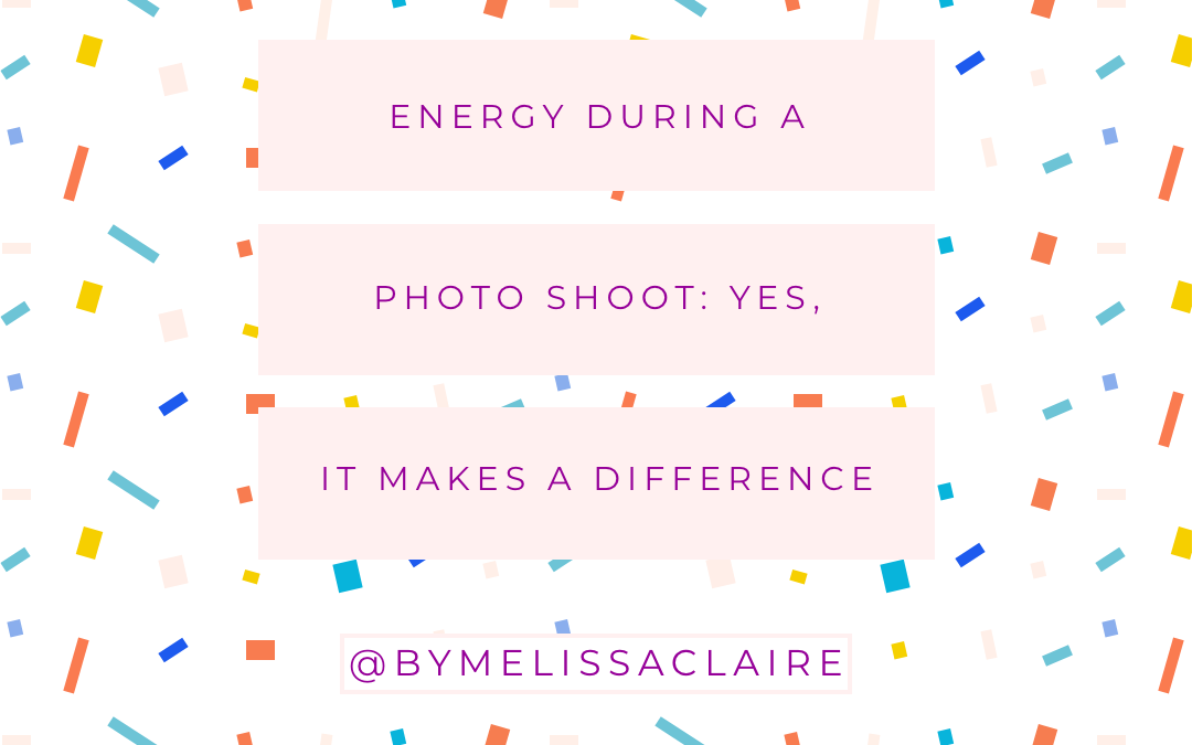 Energy During a Photo Shoot: Yes, It Makes a Difference